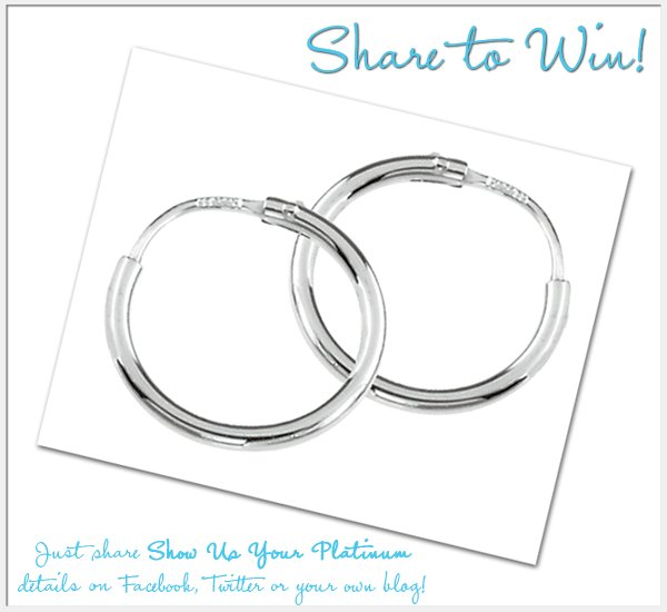 WIN platinum hoop earrings worth $550 if you share details of our Show Us Your Platinum giveaway